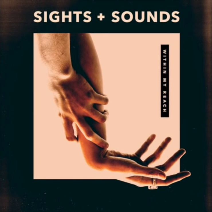"Sights & Sounds ""Within My Reach"""