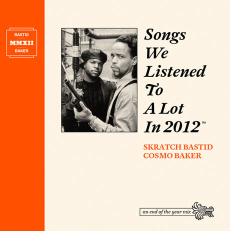 Skratch Bastid and Cosmo Baker 'Songs We Listened to a Lot in 2012' mix