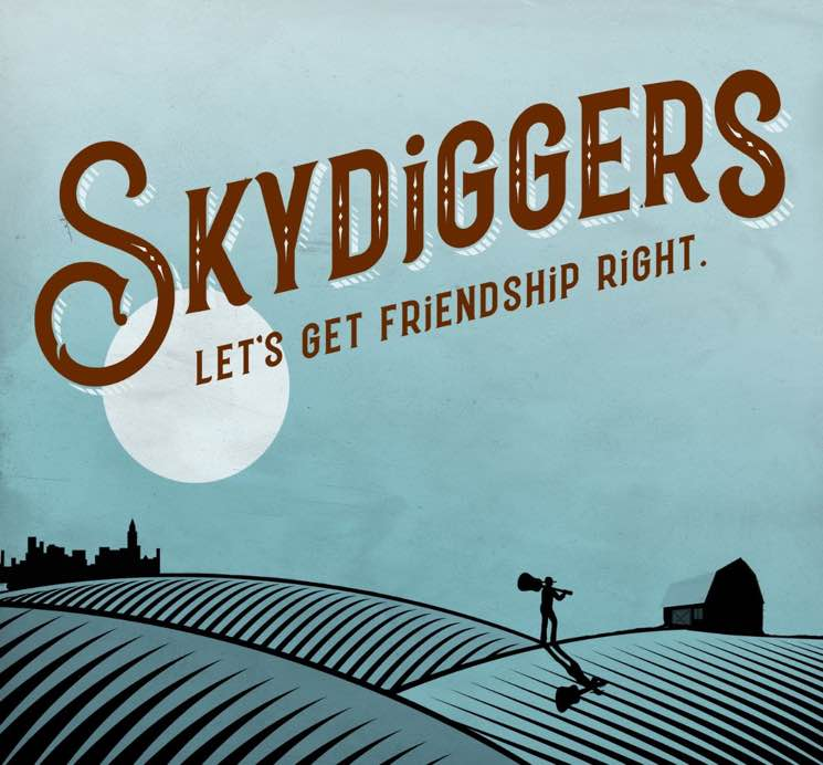 ​Skydiggers Announce New Album 'Let's Get Friendship Right'