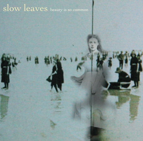 Slow Leaves 'Beauty Is So Common' (album stream)