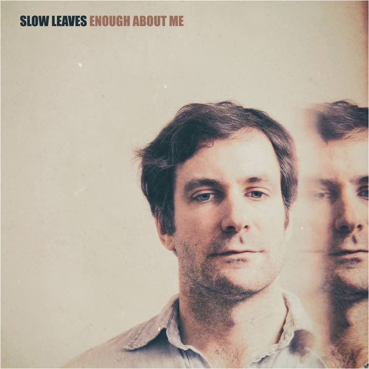 Slow Leaves Enough About Me