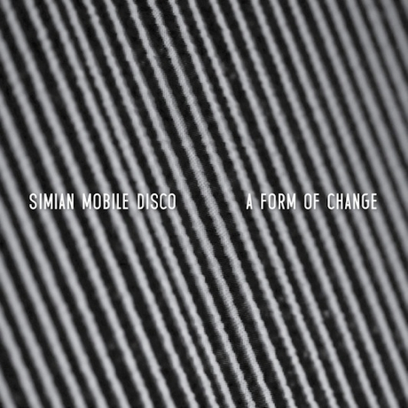 Simian Mobile Disco A Form of Change