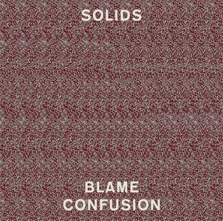 Solids 'Blame Confusion' (album stream)