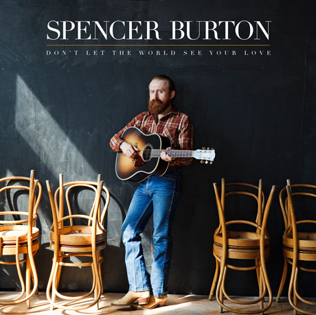 Spencer Burton 'Don't Let the World See Your Love' (album stream)