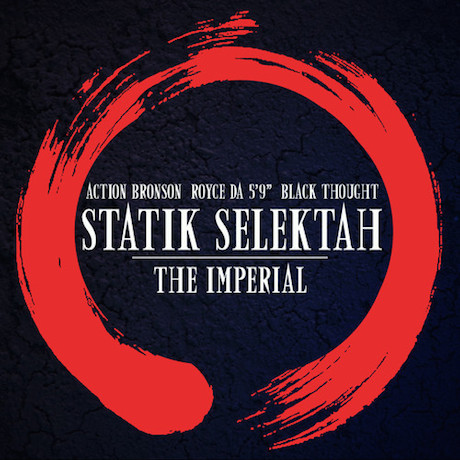 Statik Selektah 'The Imperial' (ft. Action Bronson, Royce Da 5'9 and Black Thought)