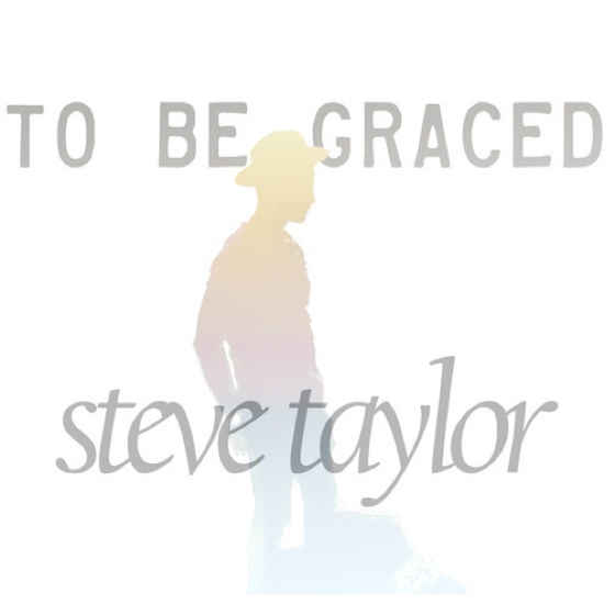 "Steve Taylor ""To Be Graced"""
