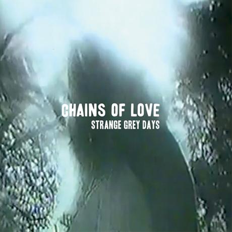 Chains of Love 'Strange Grey Days' (album stream)