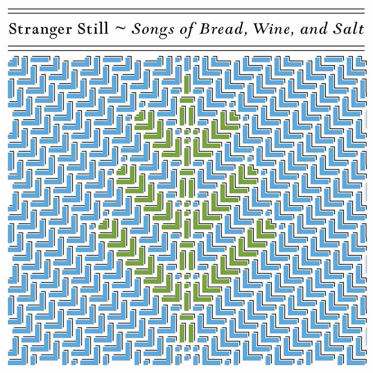 Stranger Still Songs of Bread, Wine and Salt