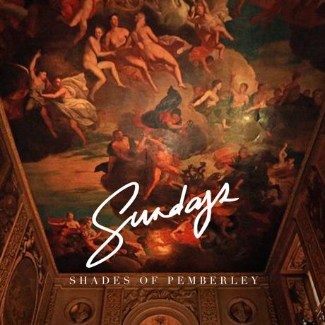 "Sundays ""Shades of Pemberley"""