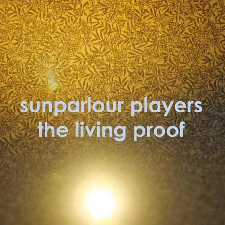 Sunparlour Players The Living Proof