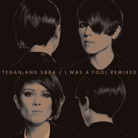"Tegan and Sara ""I Was a Fool"" (Chuck Inglish remix)"
