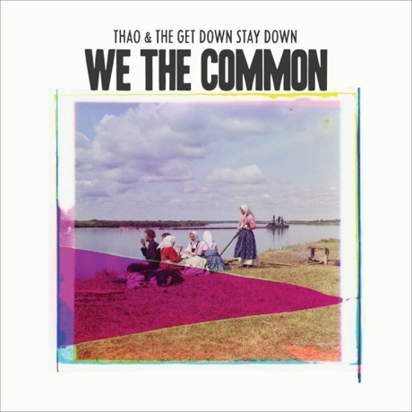 Thao & the Get Down Stay Down 'We the Common' (album stream)