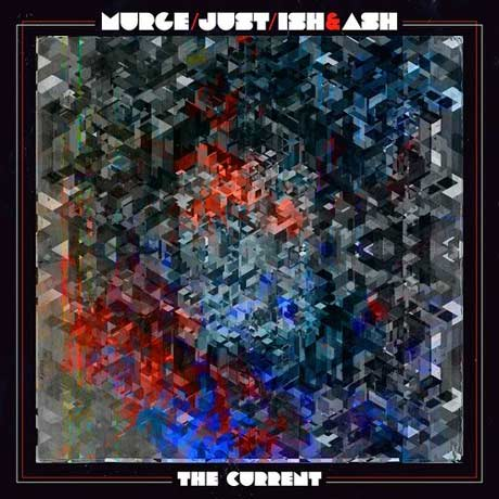 Murge / Just / Ish & Ash The Current