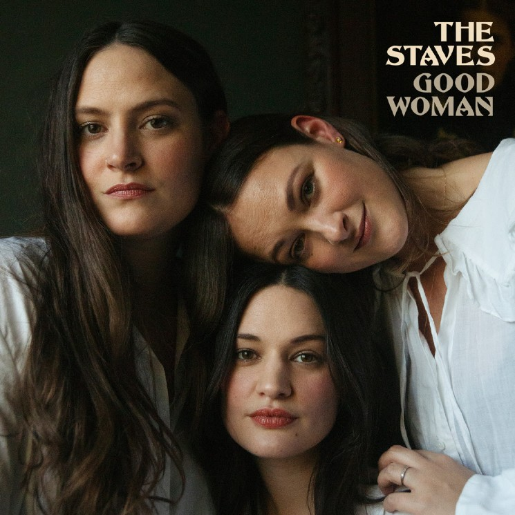 The Staves Branch Out with Their Hearts Intact on 'Good Woman'