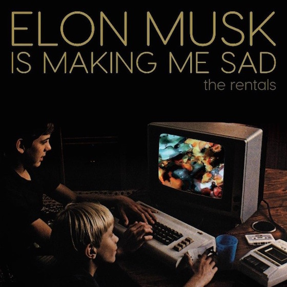 "The Rentals ""Elon Musk Is Making Me Sad"""