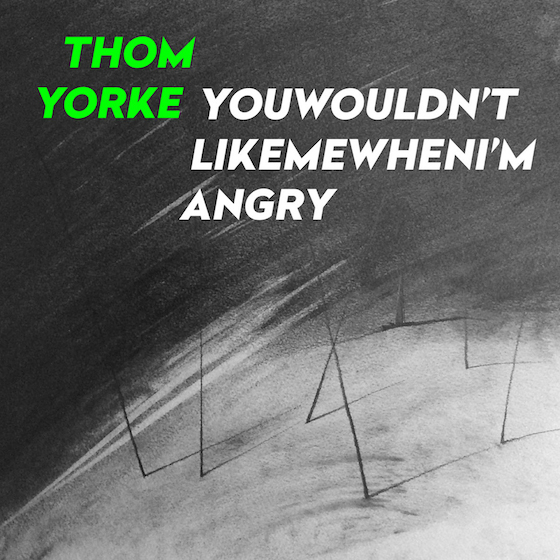 "Thom Yorke ""Youwouldn'tlikemewhenI'mangry"""