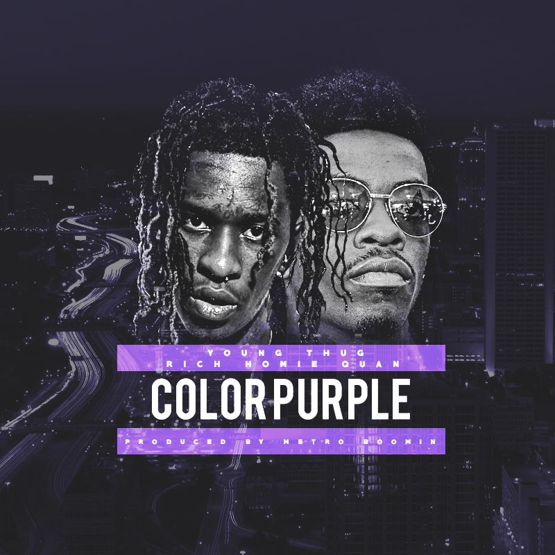 "Young Thug and Rich Homie Quan ""Color Purple"" (prod. by Metro Boomin')"