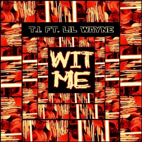 "T.I. ""Wit Me"" (ft. Lil Wayne)"