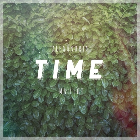 "Alexandria Maillot ""Time (On Your Own)"""