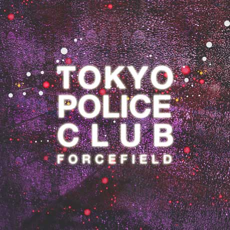 Tokyo Police Club Forcefield
