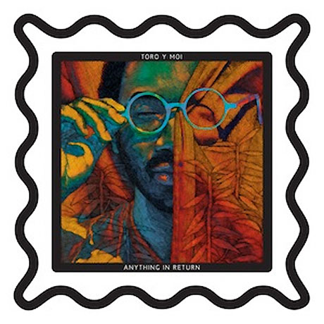 Toro y Moi Anything in Return