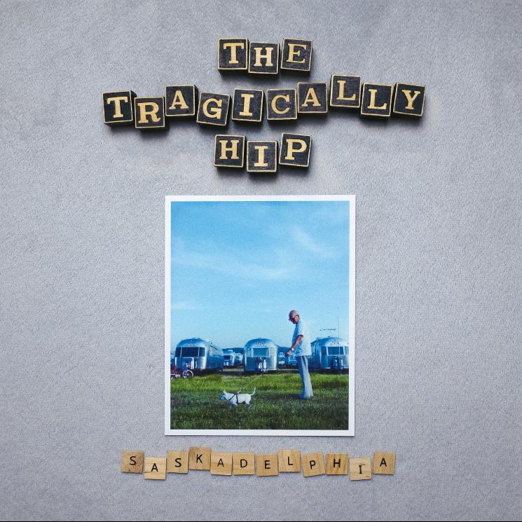 Stream the Tragically Hip's 'Saskadelphia'