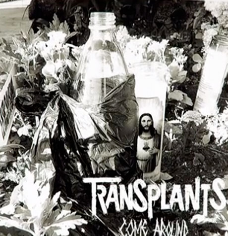 "Transplants ""Come Around"""