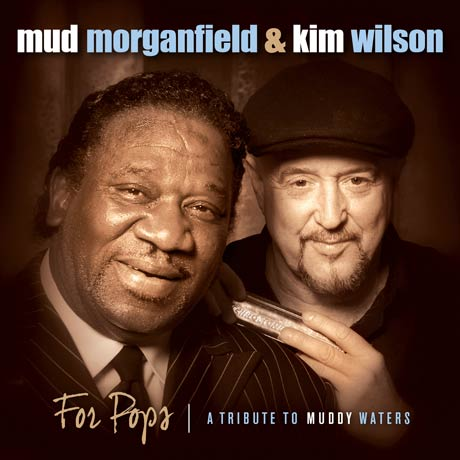 Mud Morganfield & Kim Wilson For Pops: A Tribute to Muddy Waters