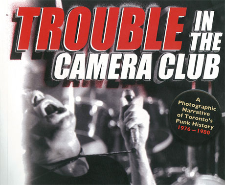 Don Pyle Documents Toronto's Punk History in <i>Trouble in the Camera Club</i>