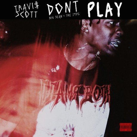 "Travi$ Scott ""Don't Play"" (ft. Big Sean and the 1975)"