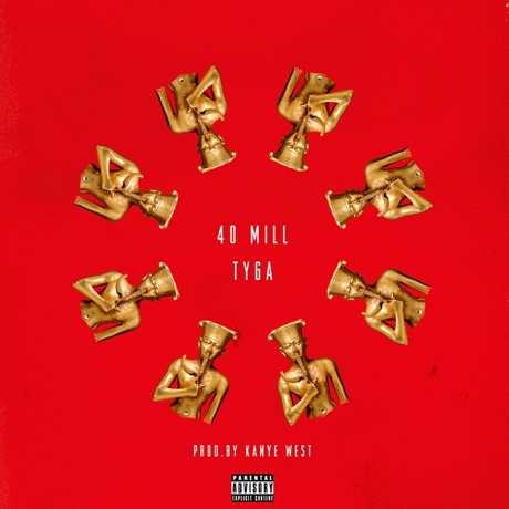 "Tyga ""40 Mill"" (prod. by Kanye West)"