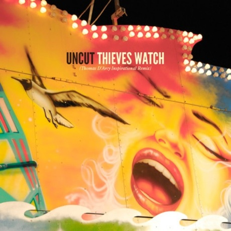 "Uncut ""Thieves Watch (Thomas D'Arcy Inspirational Remix)"""