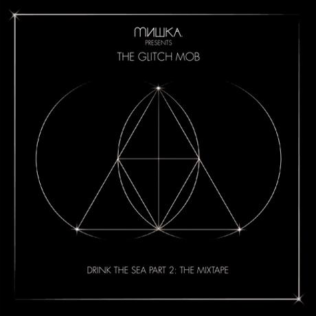 Glitch Mob <i>Drink the Sea Part II: The Mixtape</i>