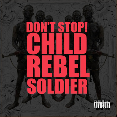 "Child Rebel Solider ""Don't Stop!"""