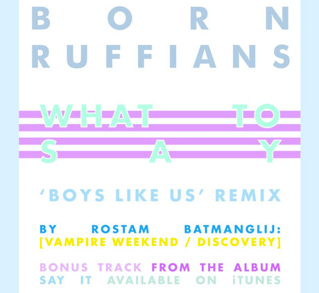 "Born Ruffians ""What to Say (Boys Like Us Remix)"""