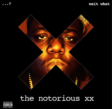Wait What <i>The Notorious XX</i>