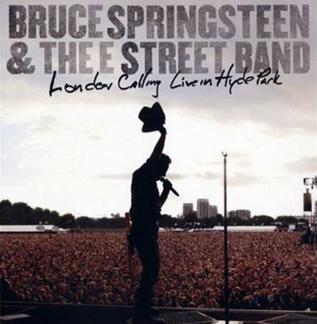 Bruce Springsteen & The E Street Band London Calling Live in Hyde Park
