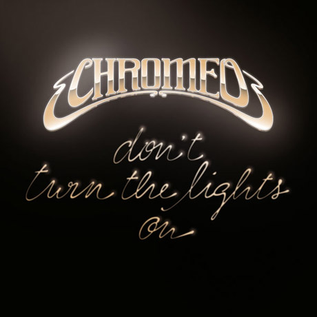 "Chromeo ""Don't Turn the Lights On"""