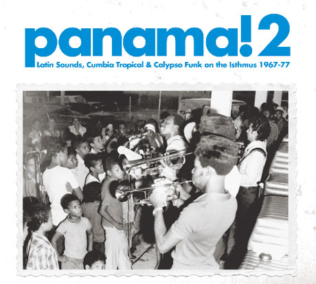 Various Panama! 2: Latin Sounds, Cumbia Tropical & Calypso Funk on the Isthmus 1967-77