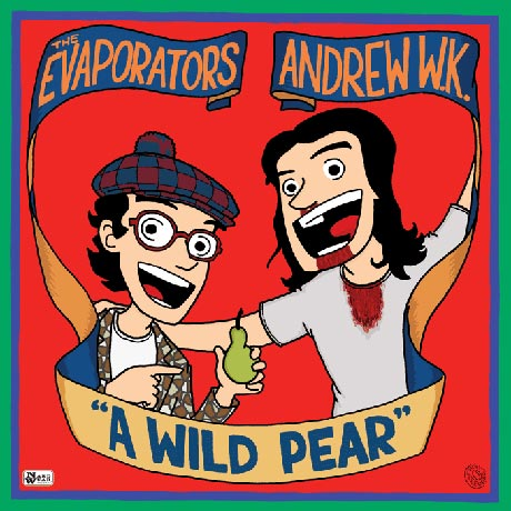 The Evaporators / Andrew WK A Wild Pear