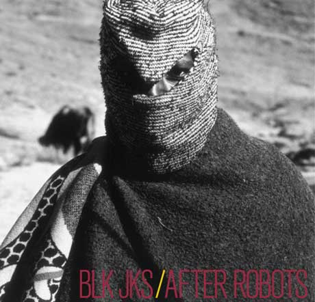 BLK JKS Bring 'Afro-Futurism into a New Century' with <i>After Robots</i>