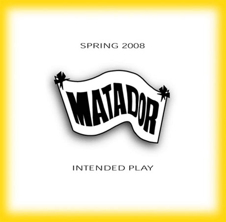 Matador's Spring 2008 <i>Intended Play</i> Sampler