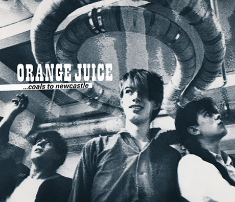 Orange Juice <i>Coals to Newcastle</i> Expanded Sampler