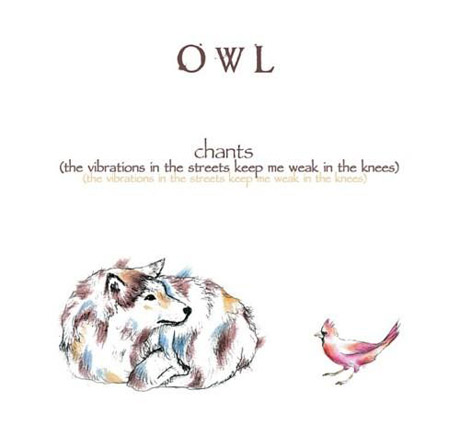 Owl <i>Chants (The Vibrations in the Street Keep Me Weak in the Knees)</i>