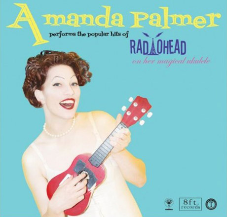 Amanda Palmer <i>Amanda Palmer Performs The Popular Hits of Radiohead On Her Magical Ukulele</i>
