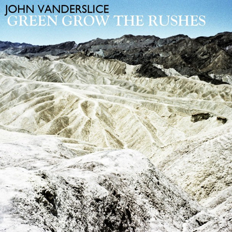 John Vanderslice <i>Green Grow the Rushes</i>