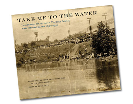 Various Take Me To The Water: Immersion Baptism In Vintage Music and Photography 1890-1950