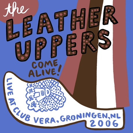 Leather Uppers 'Come Alive! Live at Club Vera Groningen 2006'