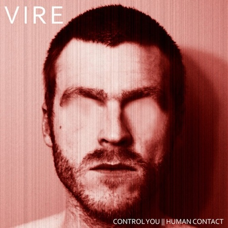 "VIRE ""Control You"" (video) / ""Human Contact"""