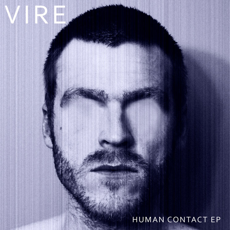 VIRE 'Human Contact' (EP stream) / 'Control You' (video)